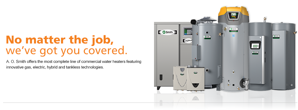 No matter what the job, we've got you covered. A.O. Smith offers the most complete line of commercial water heaters featuring innovative gas, electric, hybrid, and tankless technologies.